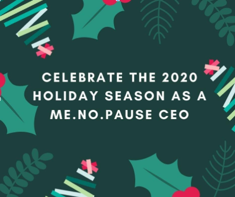 Celebrate the 2020 Holiday Season as a ME.NO.PAUSE CEO
